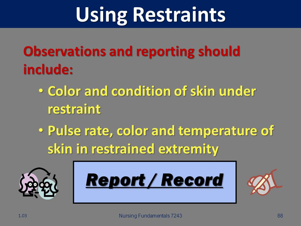 Using Restraints Observations and reporting should include: