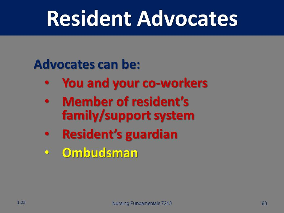 Resident Advocates Advocates can be: You and your co-workers