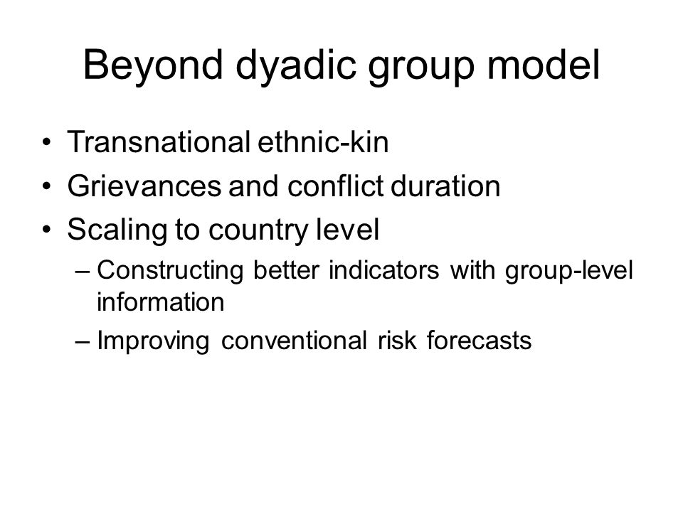 Beyond dyadic group model