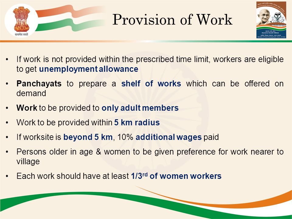 Provision of Work If work is not provided within the prescribed time limit, workers are eligible to get unemployment allowance.