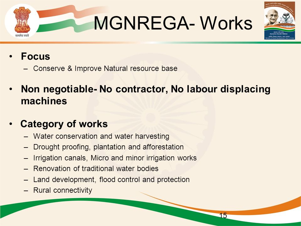 MGNREGA- Works Focus. Conserve & Improve Natural resource base. Non negotiable- No contractor, No labour displacing machines.