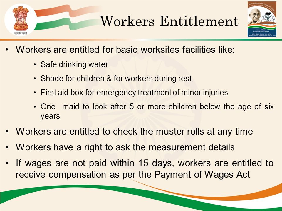 Workers Entitlement Workers are entitled for basic worksites facilities like: Safe drinking water.