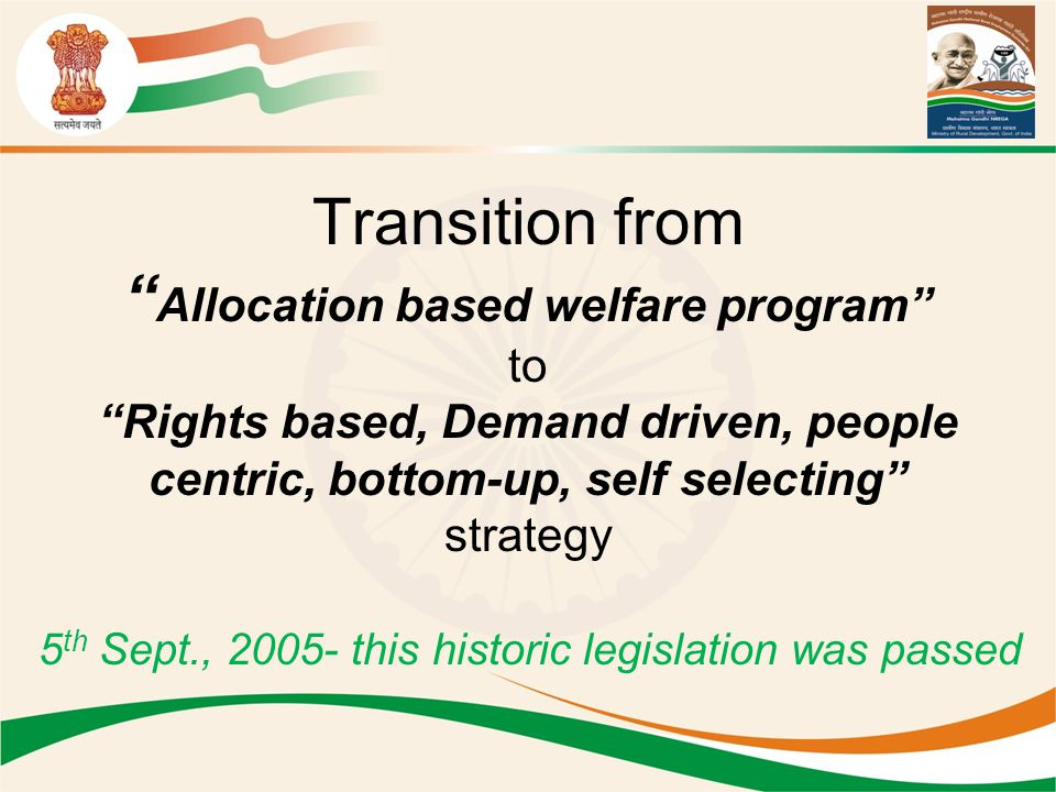 Transition from Allocation based welfare program to Rights based, Demand driven, people centric, bottom-up, self selecting strategy
