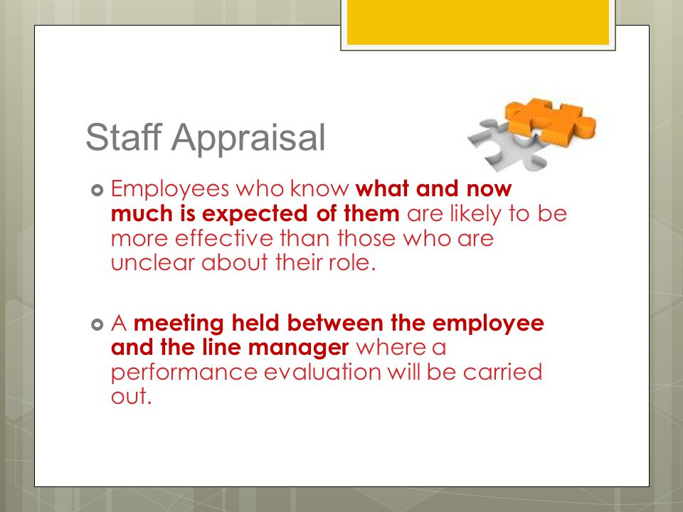 Staff Appraisal Employees who know what and how much is expected of them are likely to be more effective than those who are unclear about their role.