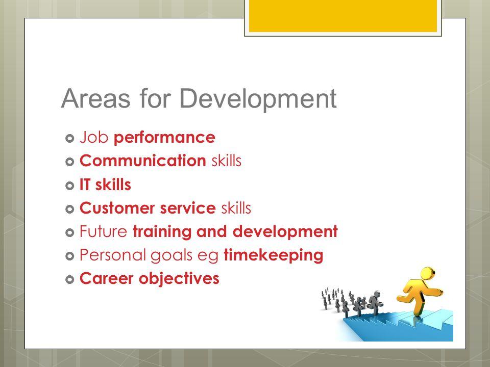 Areas for Development Job performance Communication skills IT skills