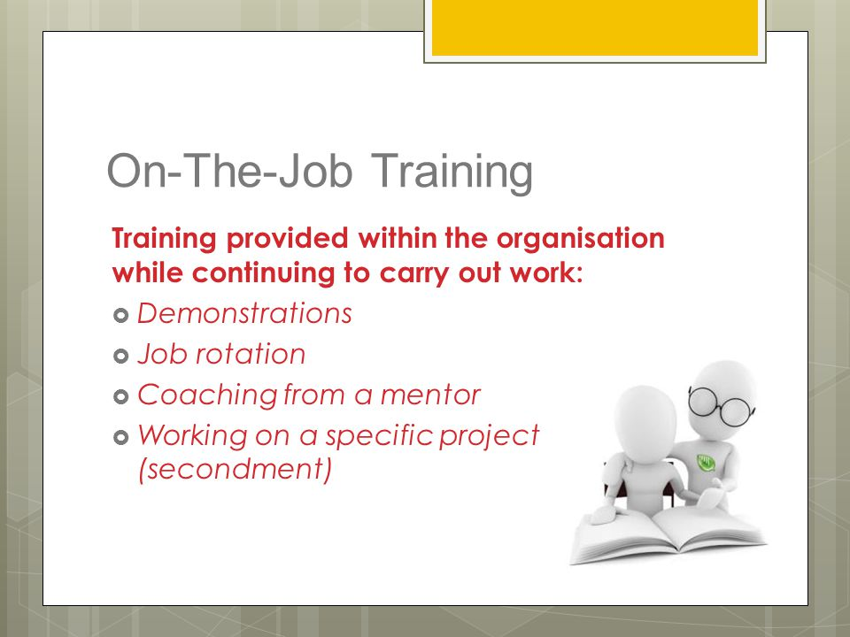 On-The-Job Training Training provided within the organisation while continuing to carry out work: Demonstrations.