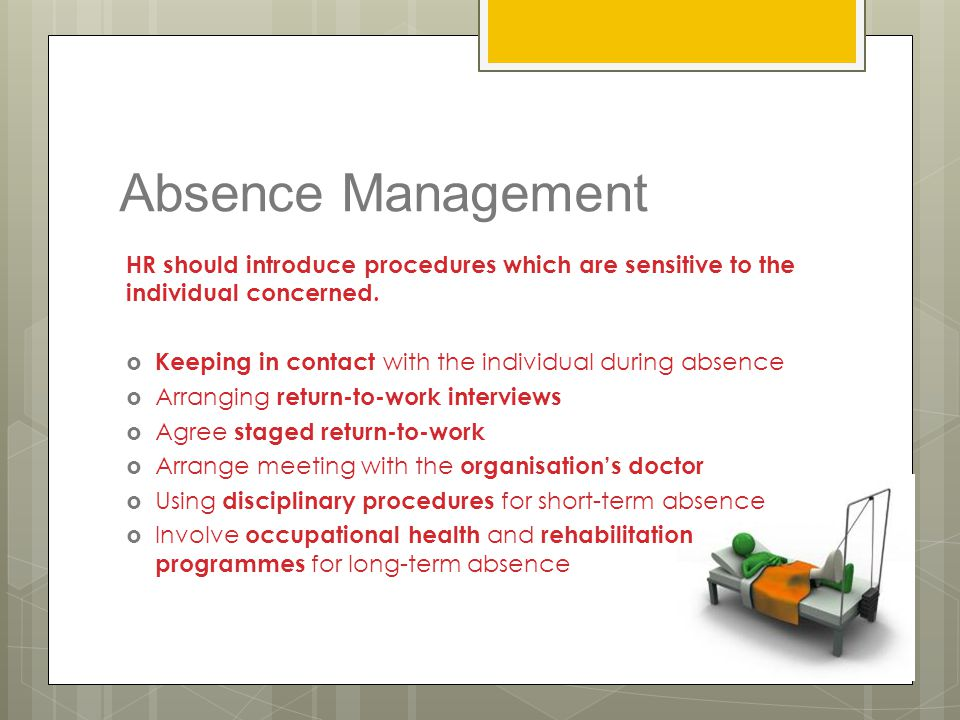 Absence Management HR should introduce procedures which are sensitive to the individual concerned.