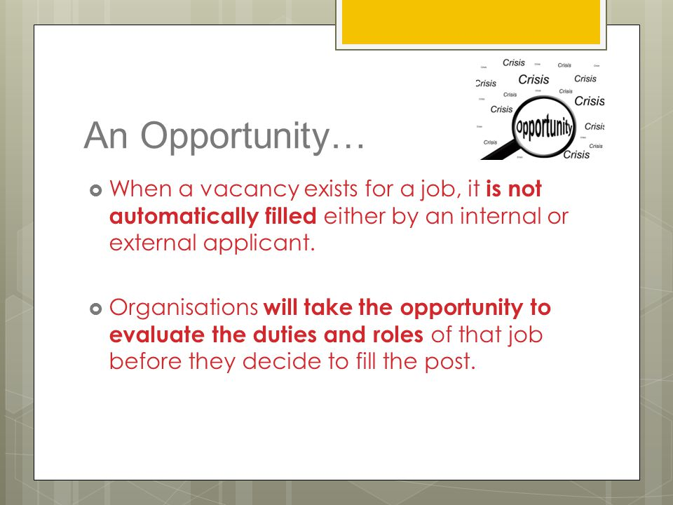An Opportunity… When a vacancy exists for a job, it is not automatically filled either by an internal or external applicant.