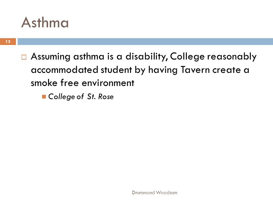 Asthma Assuming asthma is a disability, College reasonably accommodated student by having Tavern create a smoke free environment.