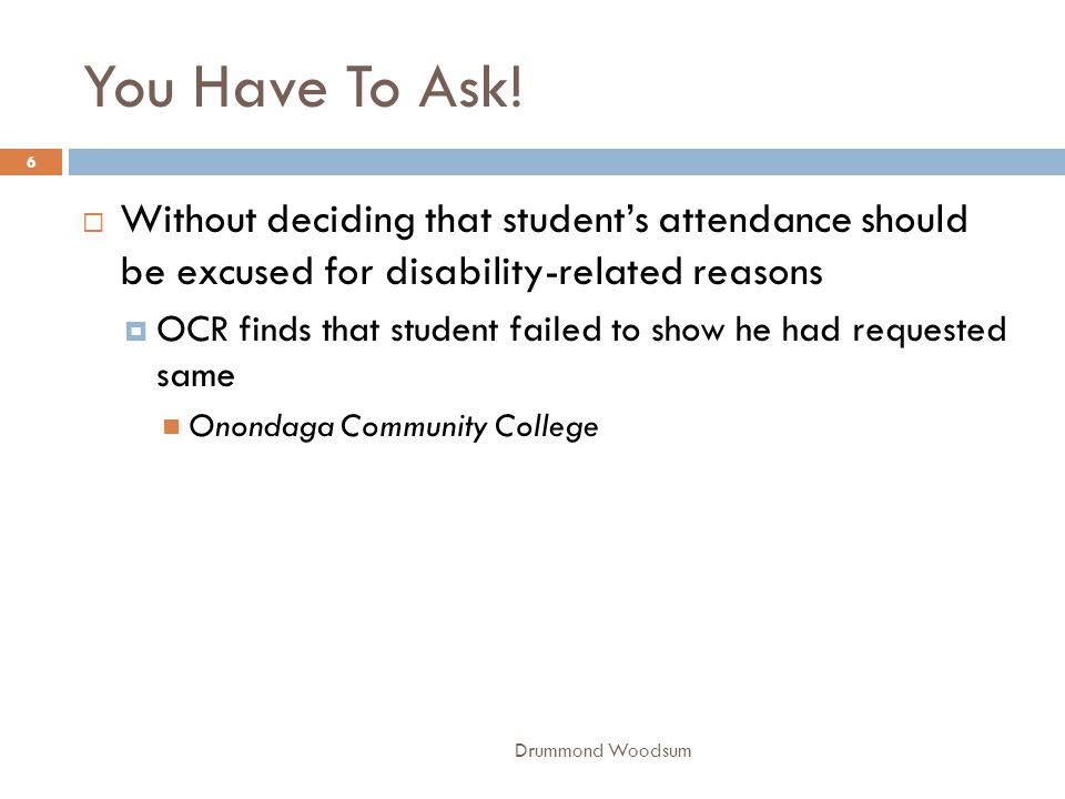 You Have To Ask! Without deciding that student's attendance should be excused for disability-related reasons.