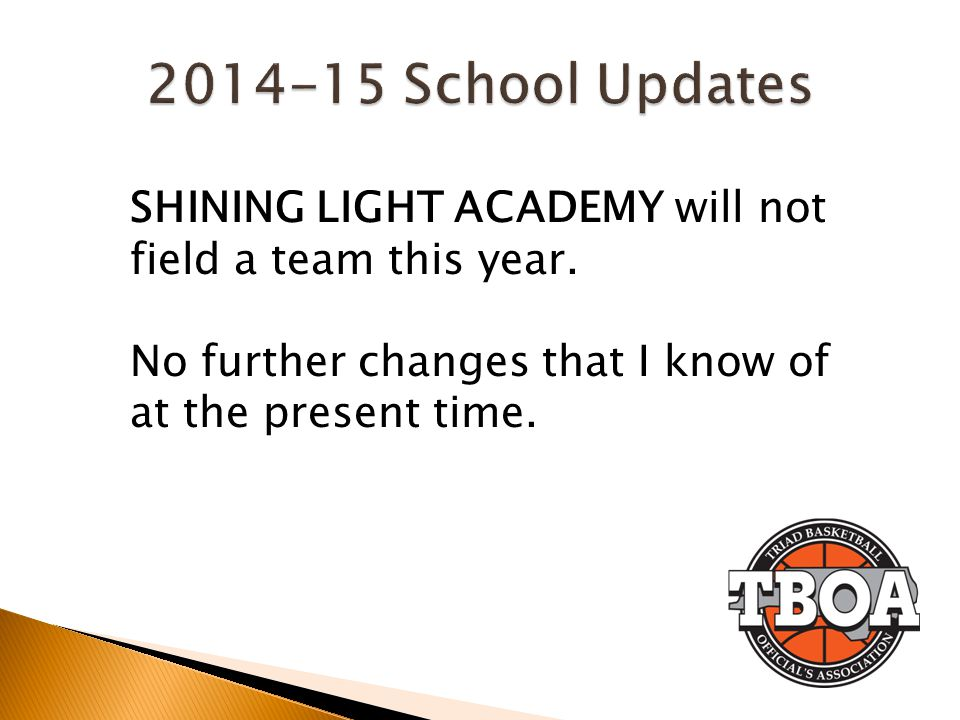 2014-15 School Updates SHINING LIGHT ACADEMY will not field a team this year.