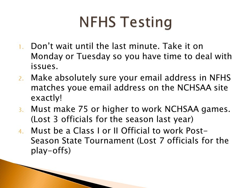 NFHS Testing Don't wait until the last minute. Take it on Monday or Tuesday so you have time to deal with issues.