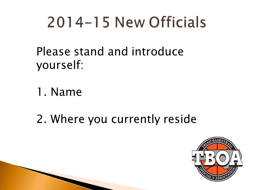 2014-15 New Officials Please stand and introduce yourself: 1. Name