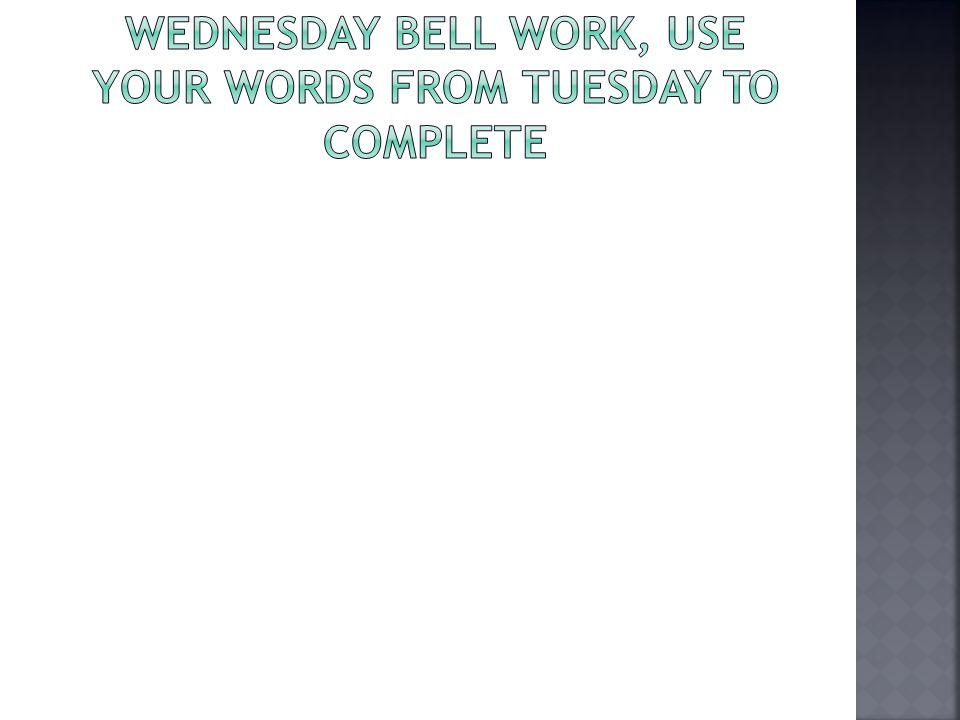 Wednesday Bell Work, use your words from Tuesday to complete