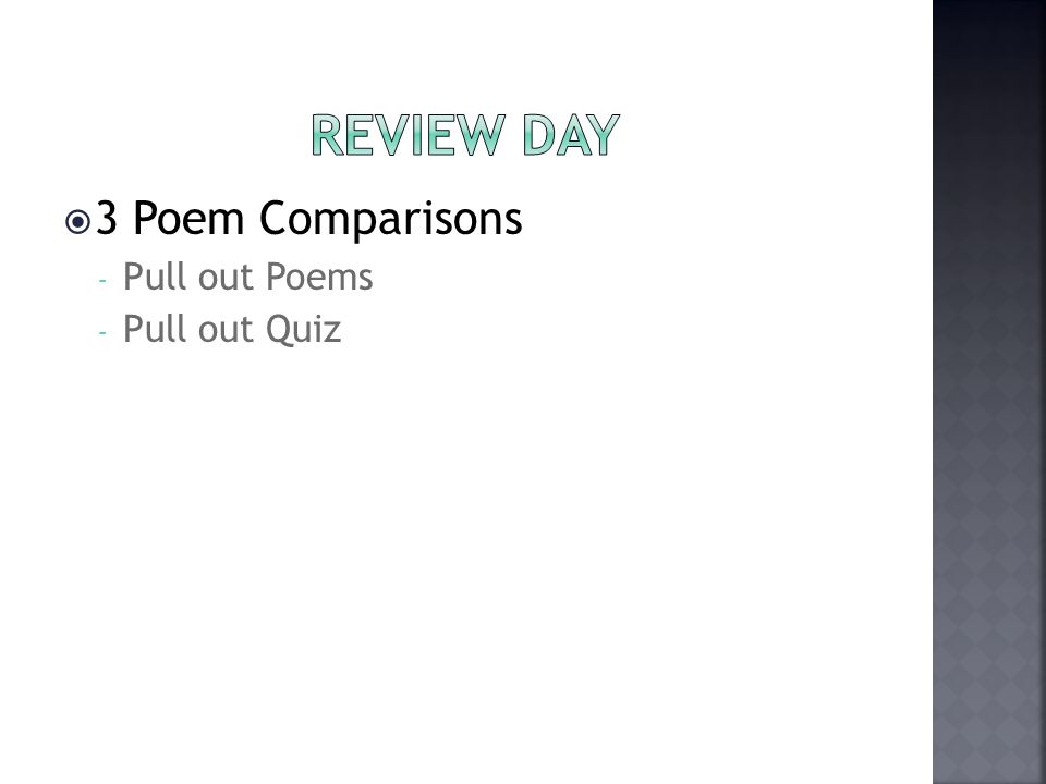 Review Day 3 Poem Comparisons Pull out Poems Pull out Quiz