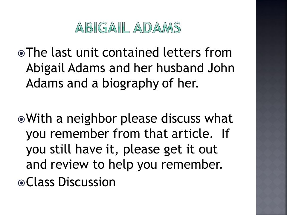 Abigail Adams The last unit contained letters from Abigail Adams and her husband John Adams and a biography of her.