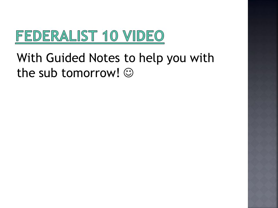 Federalist 10 Video With Guided Notes to help you with the sub tomorrow! 