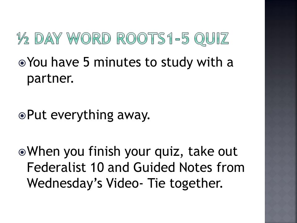½ Day Word Roots1-5 Quiz You have 5 minutes to study with a partner.