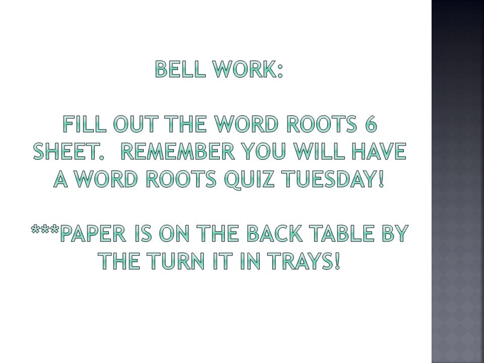 Bell Work: Fill out the Word Roots 6 Sheet