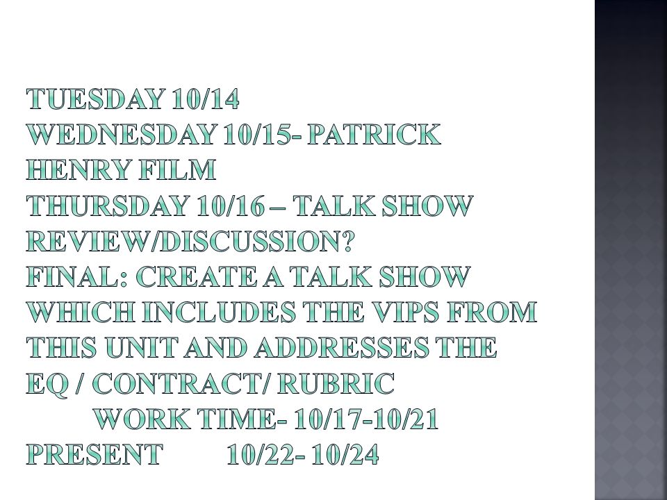 Tuesday 10/14 Wednesday 10/15- Patrick Henry Film Thursday 10/16 – Talk Show Review/Discussion.