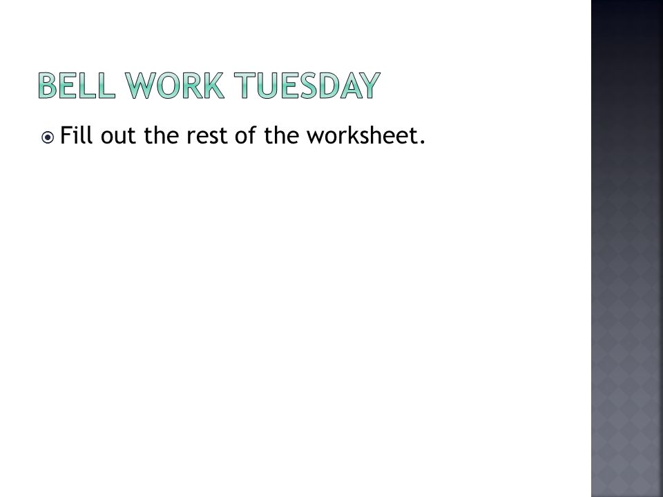 Bell Work Tuesday Fill out the rest of the worksheet.