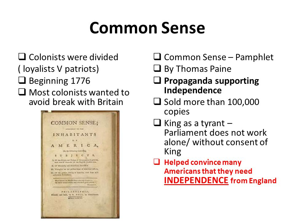 Common Sense Colonists were divided ( loyalists V patriots)