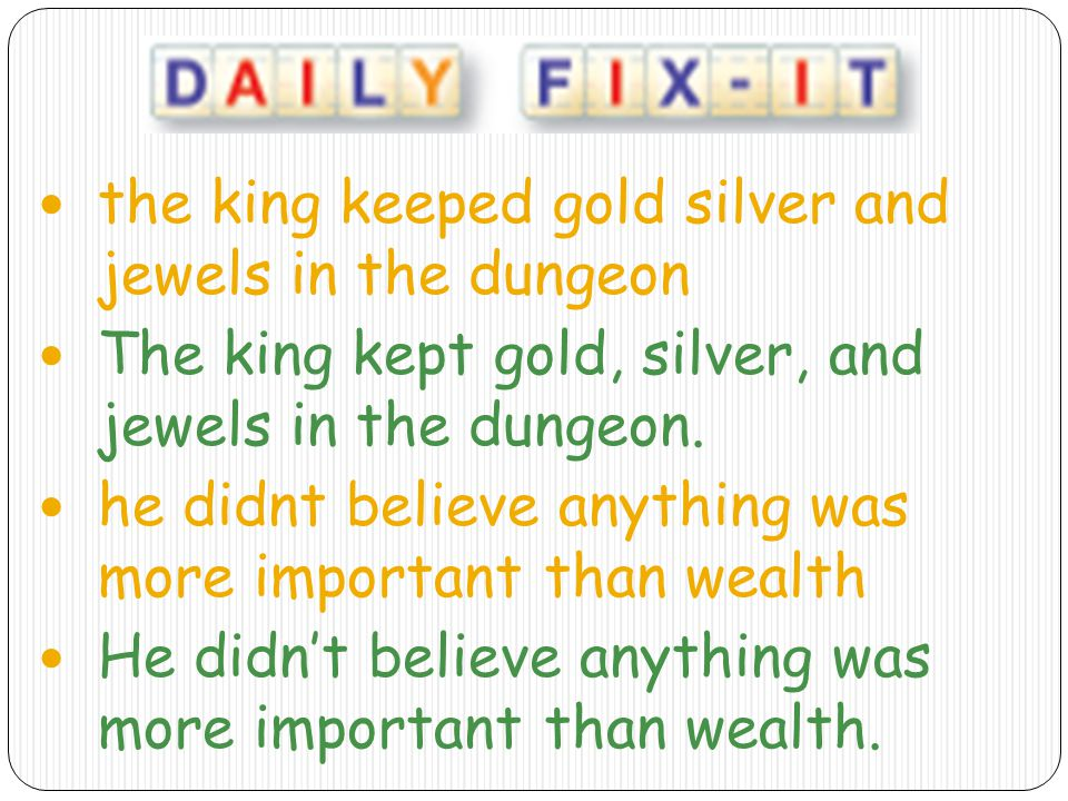 the king keeped gold silver and jewels in the dungeon