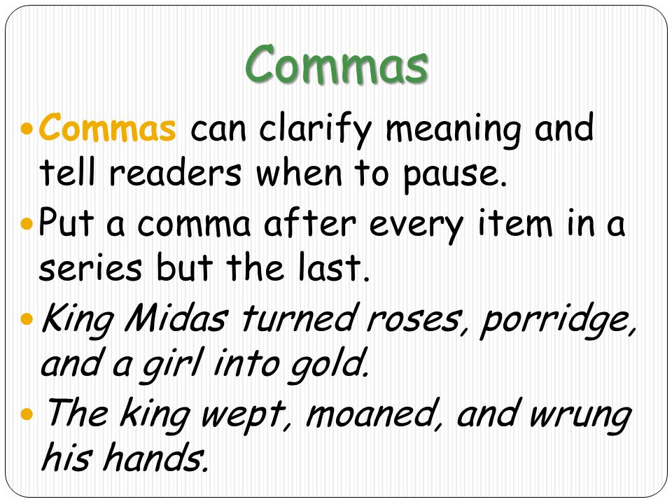 Commas Commas can clarify meaning and tell readers when to pause.