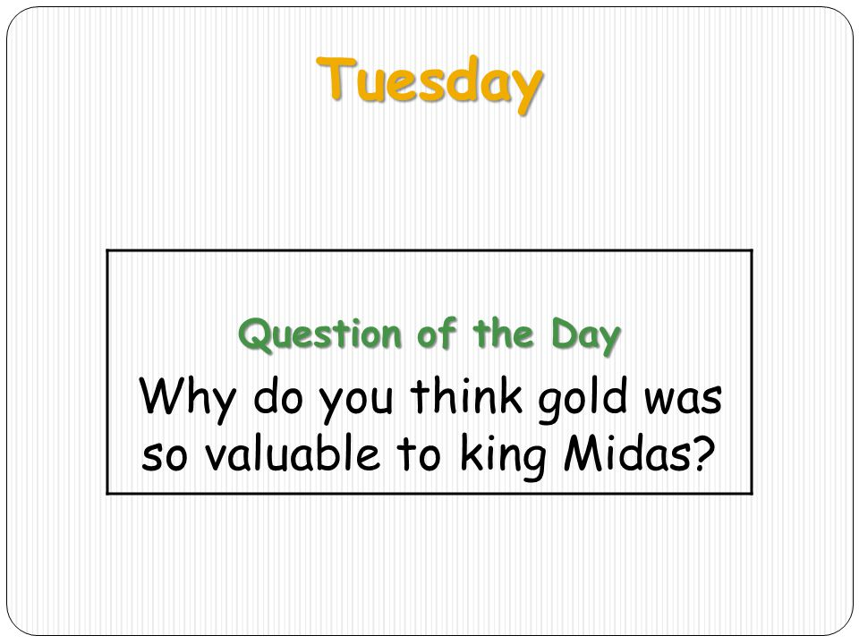 Why do you think gold was so valuable to king Midas