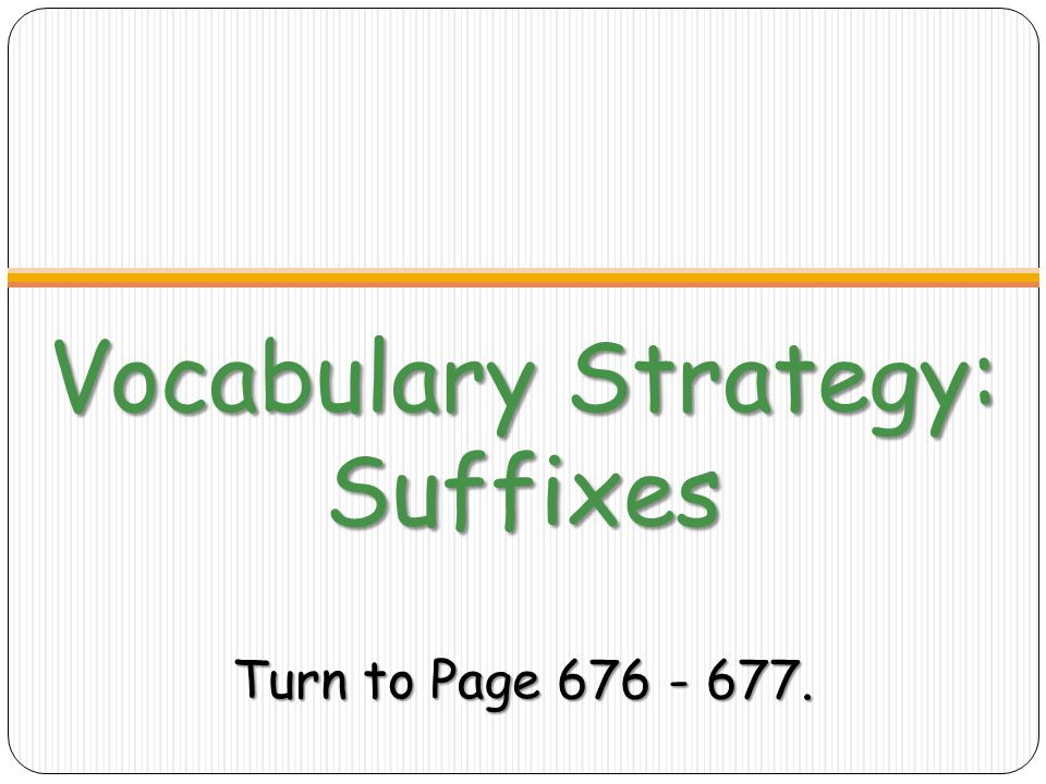 Vocabulary Strategy: Suffixes