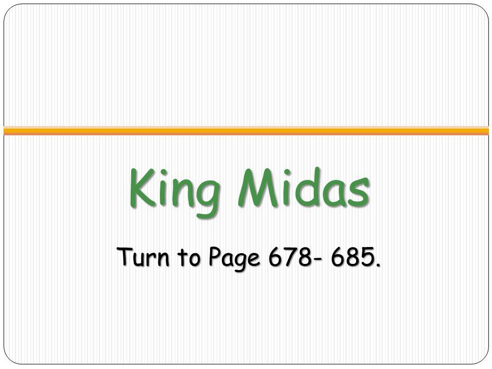 King Midas Turn to Page 678- 685.