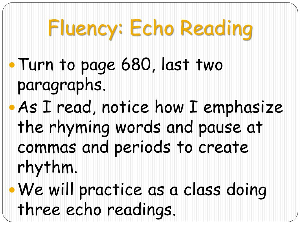 Fluency: Echo Reading Turn to page 680, last two paragraphs.