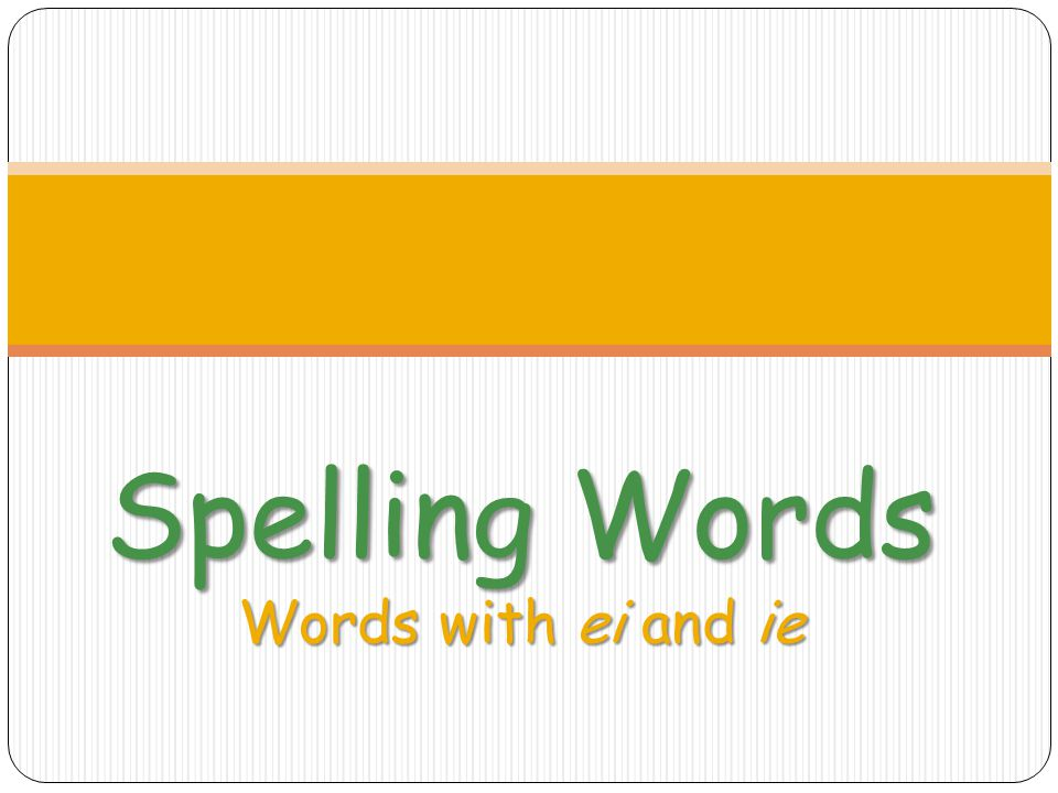 Spelling Words Words with ei and ie