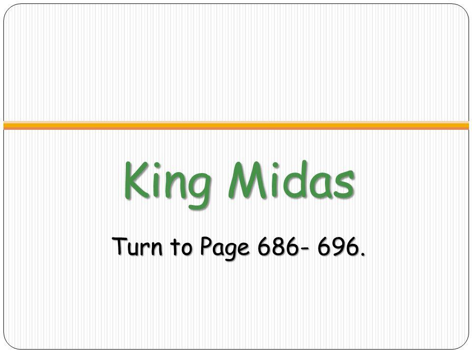King Midas Turn to Page 686- 696.
