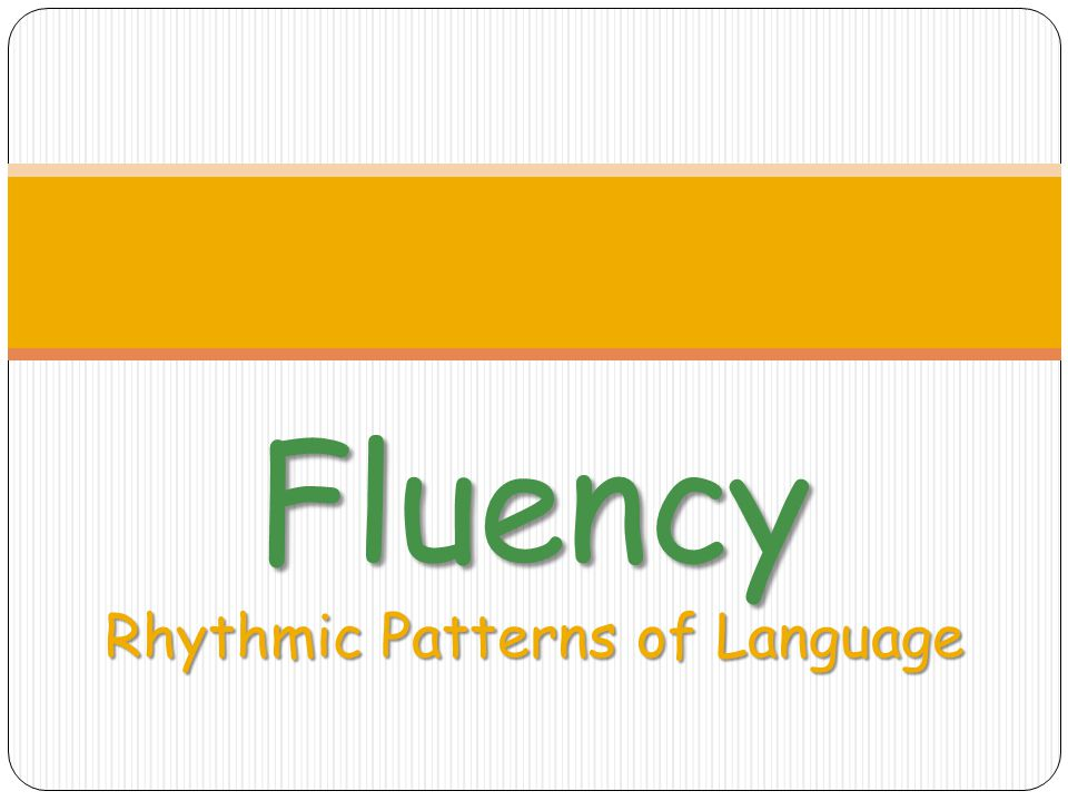 Fluency Rhythmic Patterns of Language