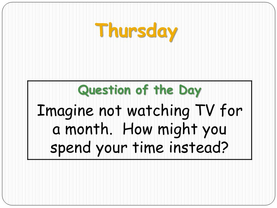 Thursday Question of the Day. Imagine not watching TV for a month.