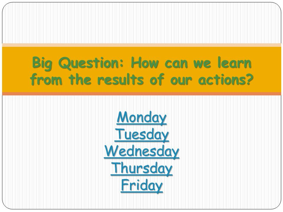 Big Question: How can we learn from the results of our actions