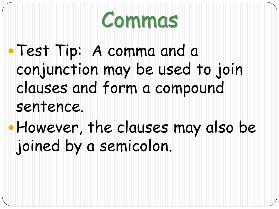 Commas Test Tip: A comma and a conjunction may be used to join clauses and form a compound sentence.