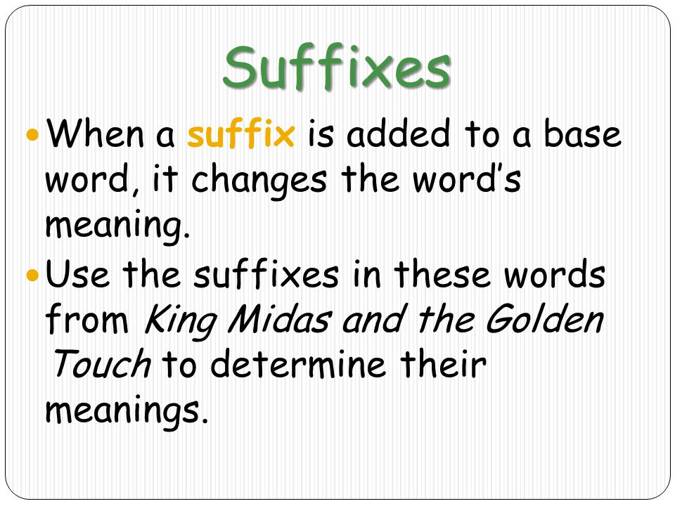 Suffixes When a suffix is added to a base word, it changes the word's meaning.