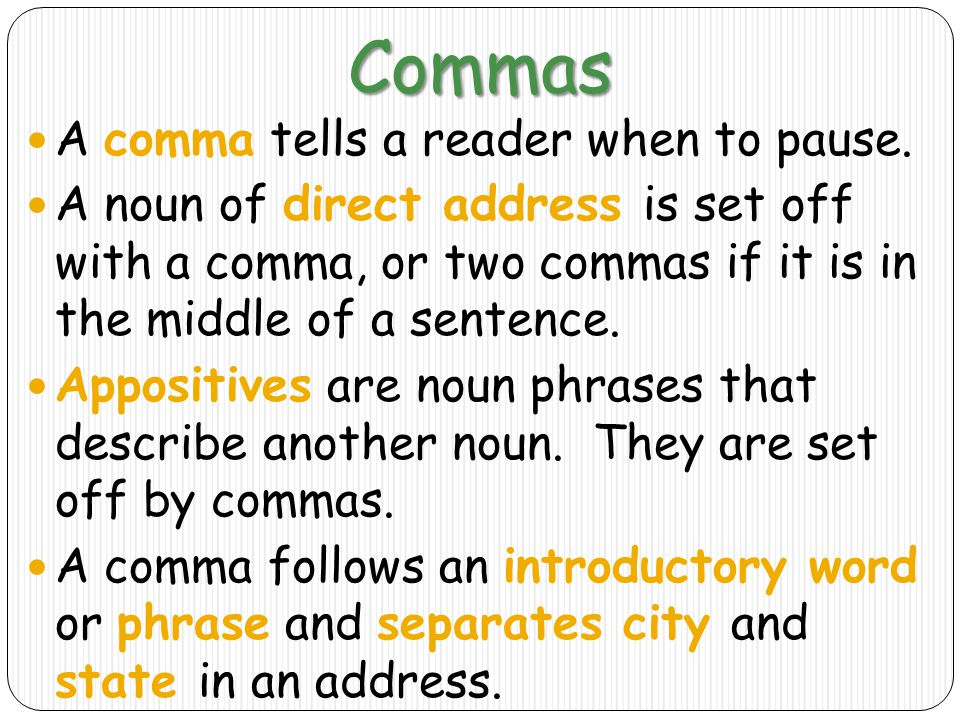 Commas A comma tells a reader when to pause.