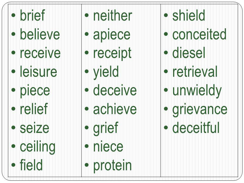 brief believe. receive. leisure. piece. relief. seize. ceiling. field. neither. apiece. receipt.