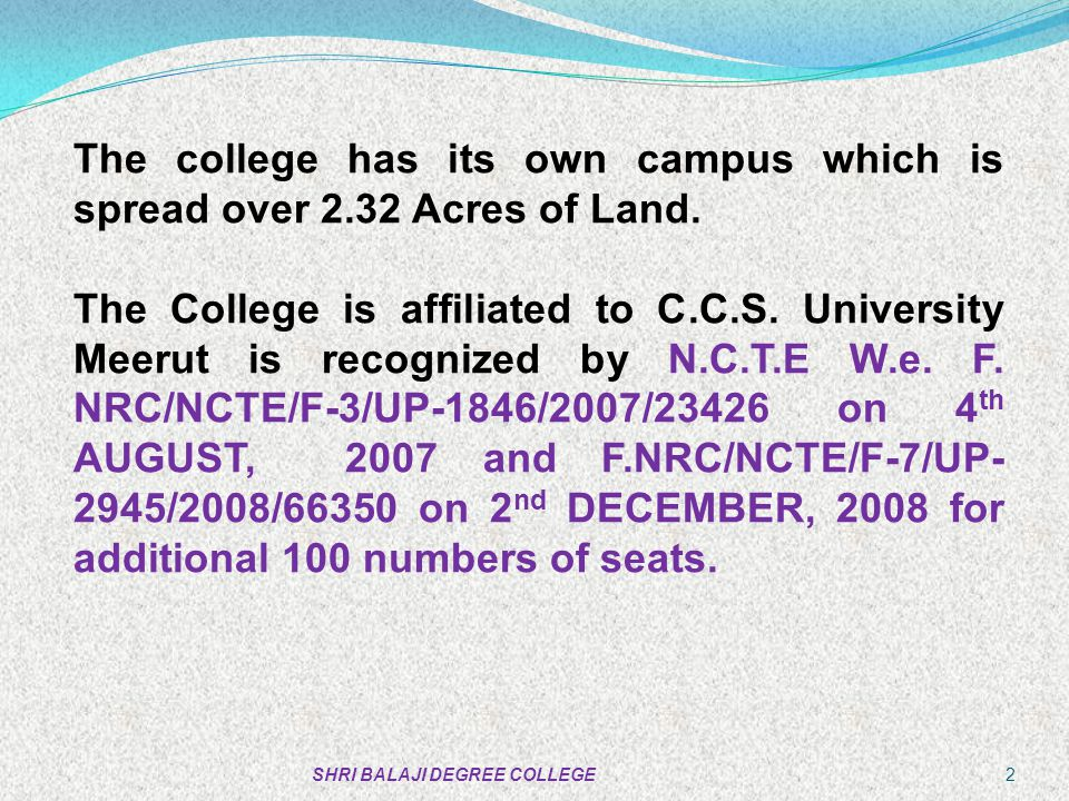 The college has its own campus which is spread over 2.32 Acres of Land.