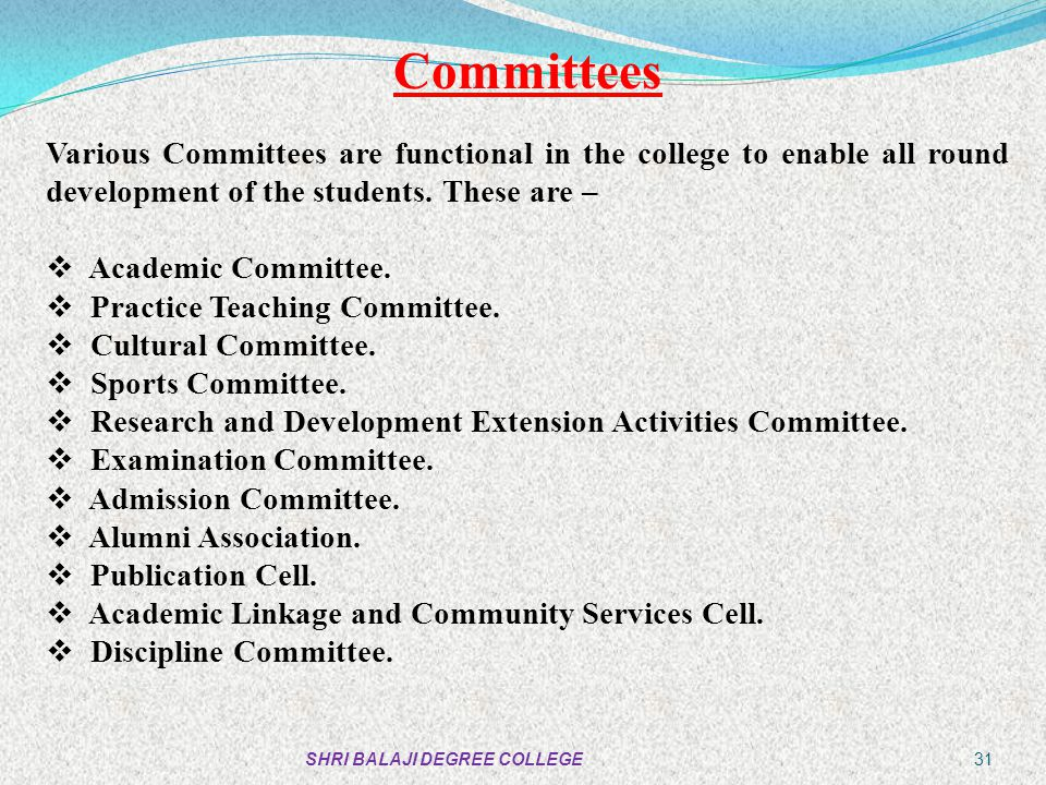 Committees Various Committees are functional in the college to enable all round development of the students. These are –