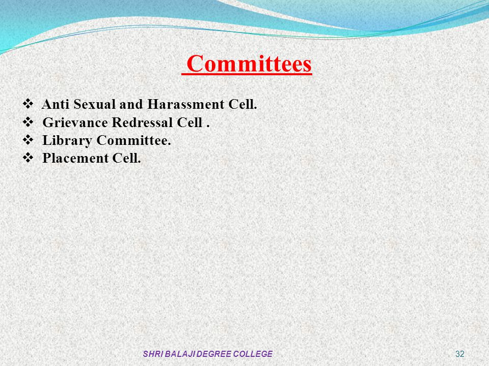 Committees Anti Sexual and Harassment Cell. Grievance Redressal Cell .