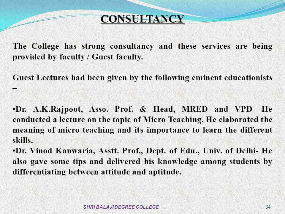 CONSULTANCY The College has strong consultancy and these services are being provided by faculty / Guest faculty.