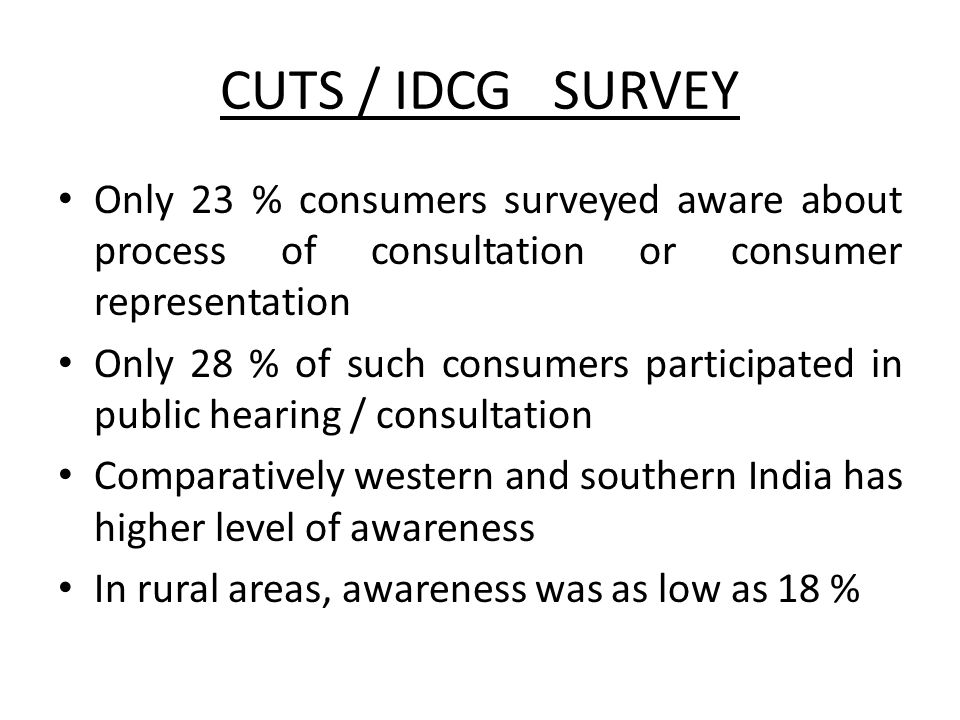 CUTS / IDCG SURVEY Only 23 % consumers surveyed aware about process of consultation or consumer representation.