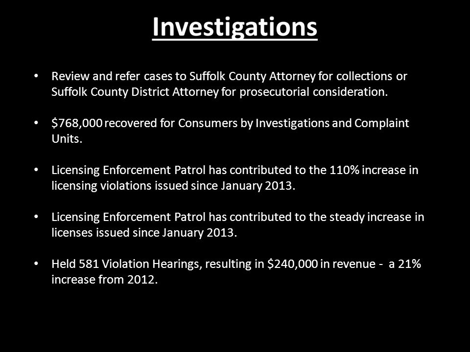 Review and refer cases to Suffolk County Attorney for collections or Suffolk County District Attorney for prosecutorial consideration.