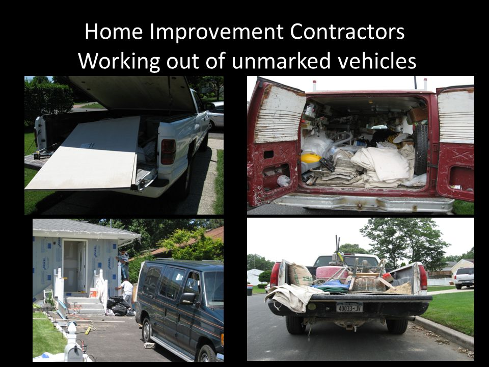 Home Improvement Contractors Working out of unmarked vehicles