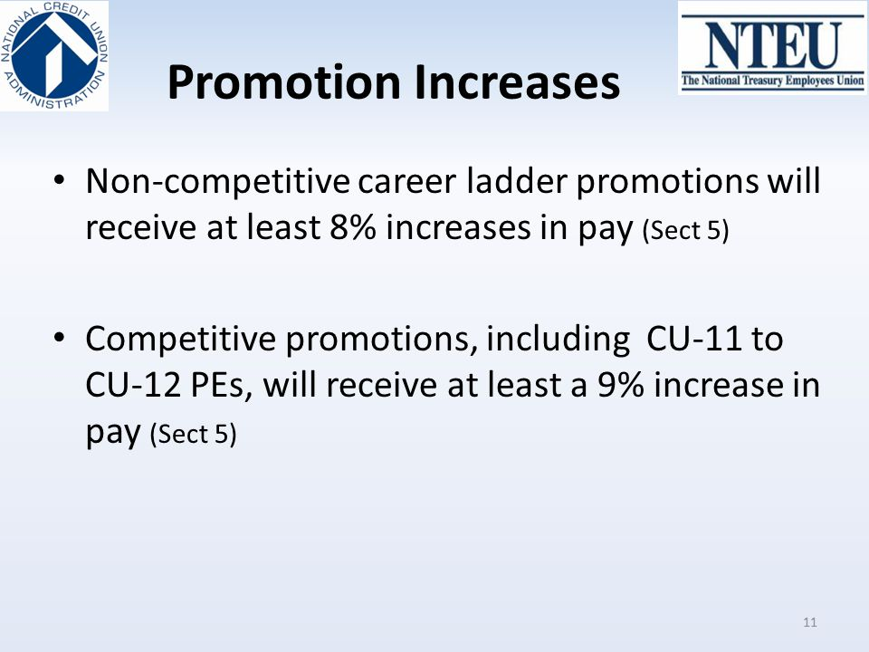 Promotion Increases Non-competitive career ladder promotions will receive at least 8% increases in pay (Sect 5)