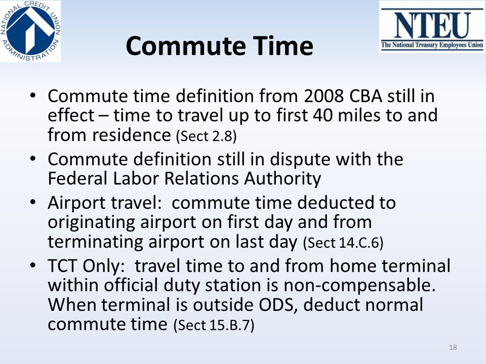 Commute Time Commute time definition from 2008 CBA still in effect – time to travel up to first 40 miles to and from residence (Sect 2.8)